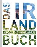 Das Irland Buch: Highlights eines faszinierenden Landes (KUNTH Das ... Buch. Highlights einer faszinierenden Stadt)