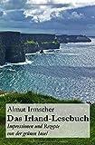 Das Irland-Lesebuch: Impressionen und Rezepte von...