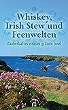 Whiskey, Irish Stew und Feenwelten: Zauberhaftes von der grünen Insel