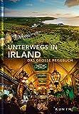 Unterwegs in Irland: Das große Reisebuch (KUNTH Unterwegs in ... / Das grosse Reisebuch)